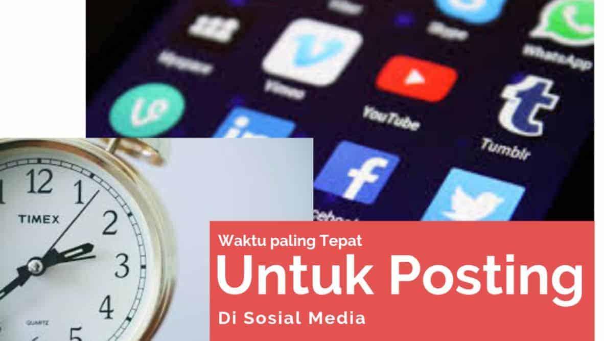waktu paling tepat posting di sosial media